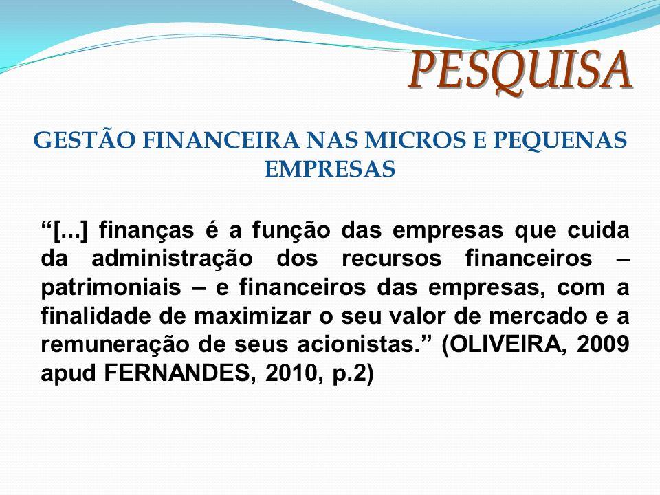 GESTÃO FINANCEIRA NAS MICROS E PEQUENAS EMPRESAS [...] finanças é a função das empresas que cuida da administração dos recursos financeiros – patrimon