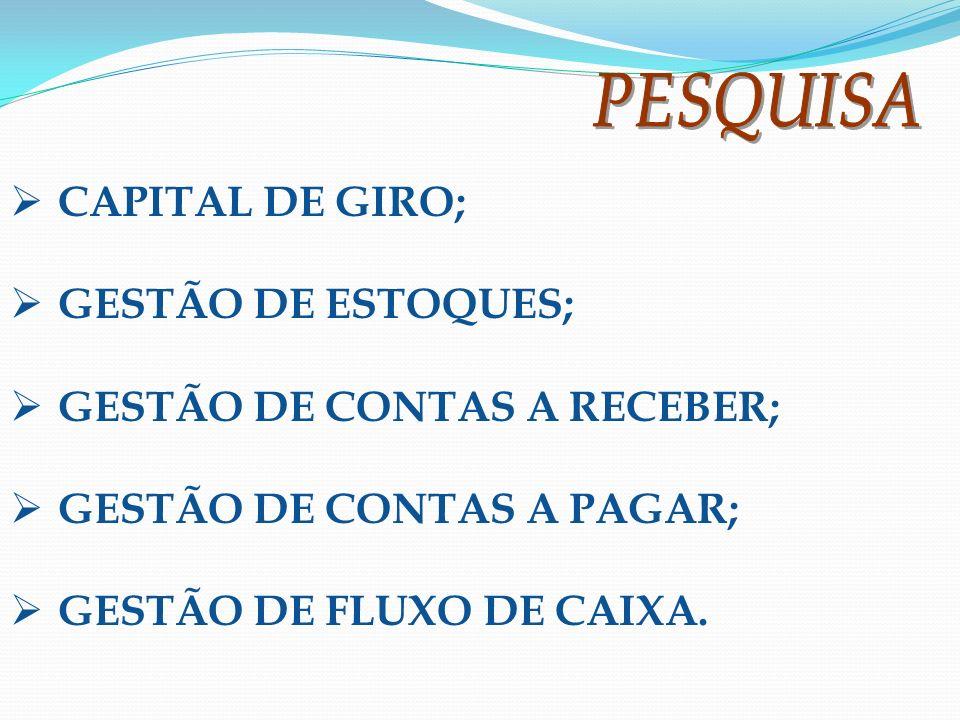 CAPITAL DE GIRO; GESTÃO DE ESTOQUES; GESTÃO DE CONTAS A RECEBER; GESTÃO DE CONTAS A PAGAR; GESTÃO DE FLUXO DE CAIXA.