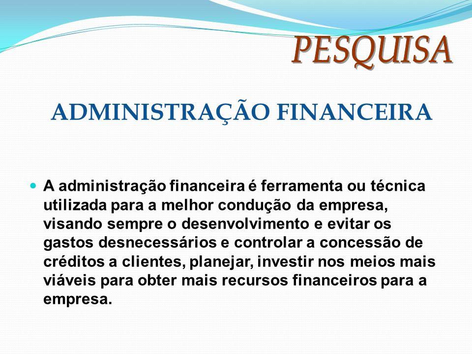 A administração financeira é ferramenta ou técnica utilizada para a melhor condução da empresa, visando sempre o desenvolvimento e evitar os gastos de
