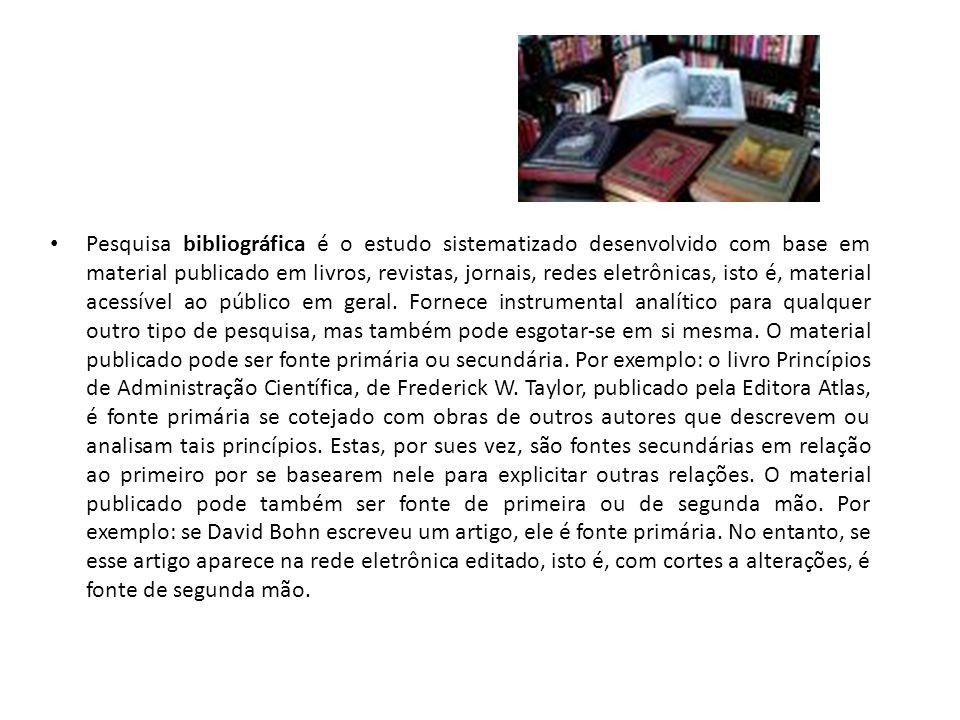 Pesquisa bibliográfica é o estudo sistematizado desenvolvido com base em material publicado em livros, revistas, jornais, redes eletrônicas, isto é, m