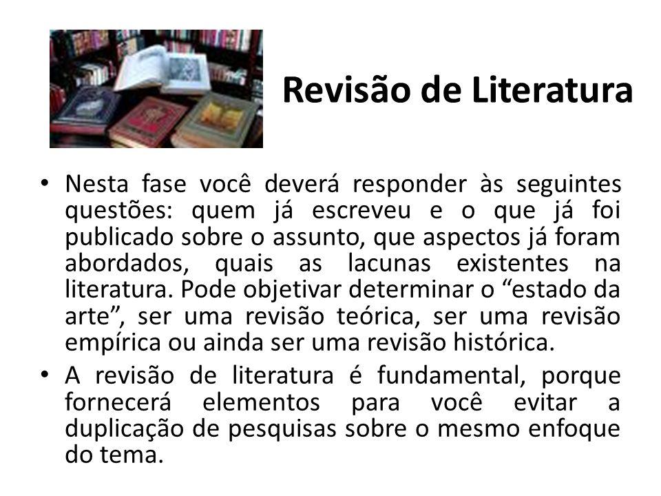 Revisão de Literatura Nesta fase você deverá responder às seguintes questões: quem já escreveu e o que já foi publicado sobre o assunto, que aspectos