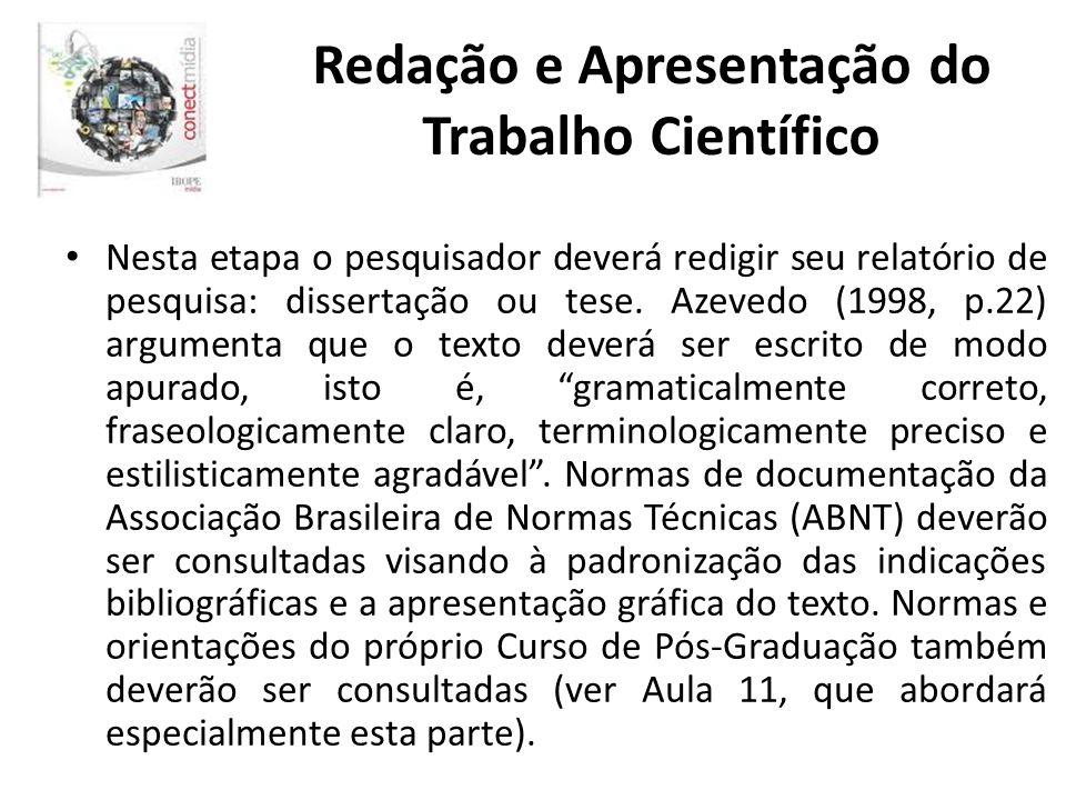 Redação e Apresentação do Trabalho Científico Nesta etapa o pesquisador deverá redigir seu relatório de pesquisa: dissertação ou tese. Azevedo (1998,