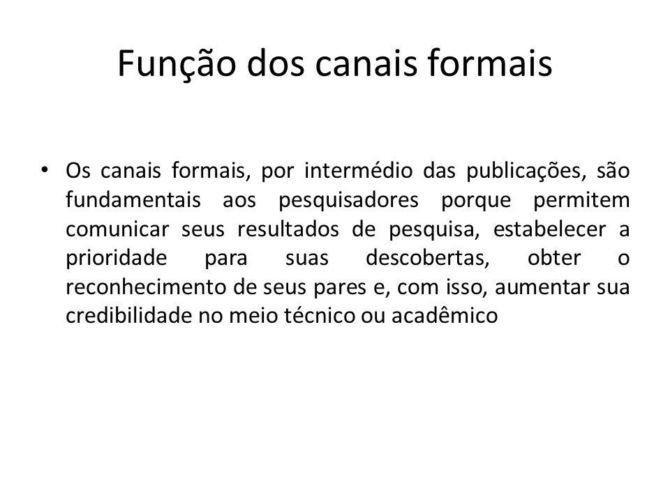 Função dos canais formais Os canais formais, por intermédio das publicações, são fundamentais aos pesquisadores porque permitem comunicar seus resulta
