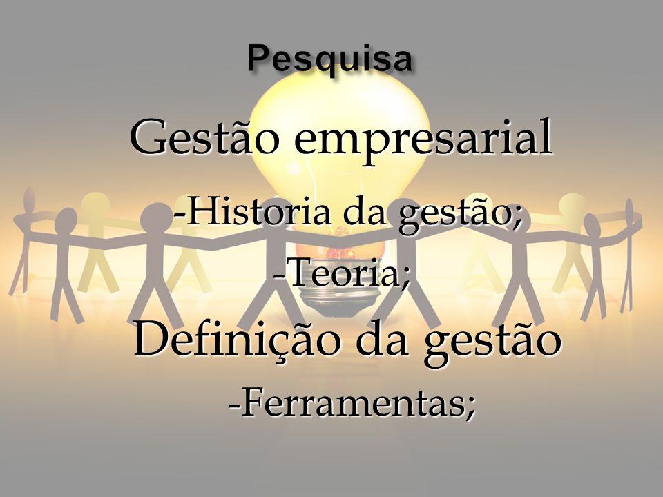 Gestão empresarial -Historia da gestão; -Historia da gestão;-Teoria; Definição da gestão Definição da gestão -Ferramentas; -Ferramentas;