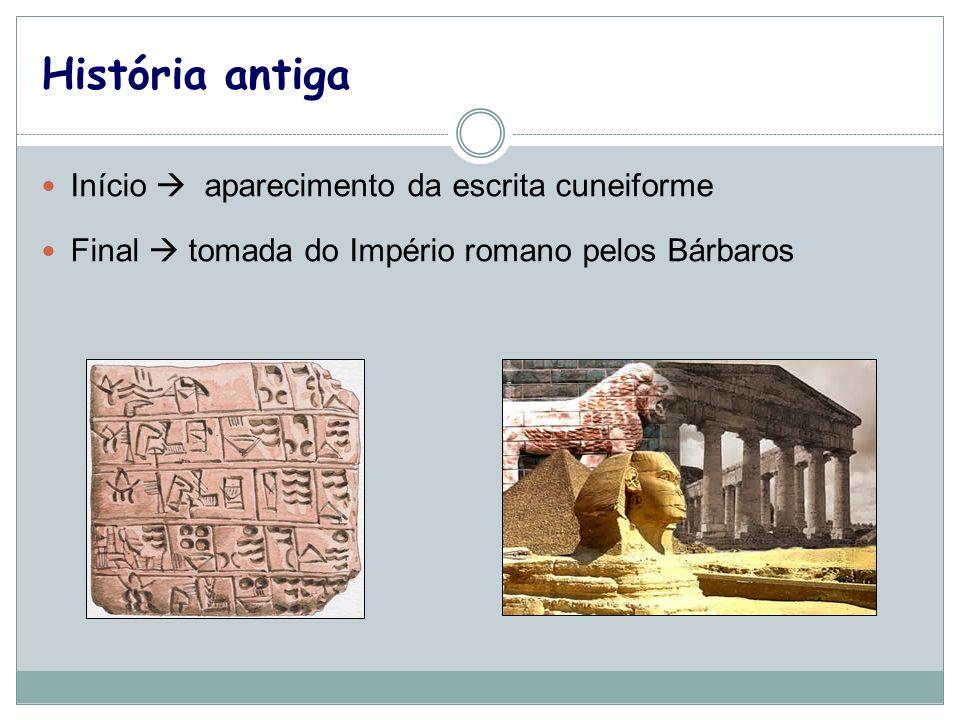 História antiga Início aparecimento da escrita cuneiforme Final tomada do Império romano pelos Bárbaros
