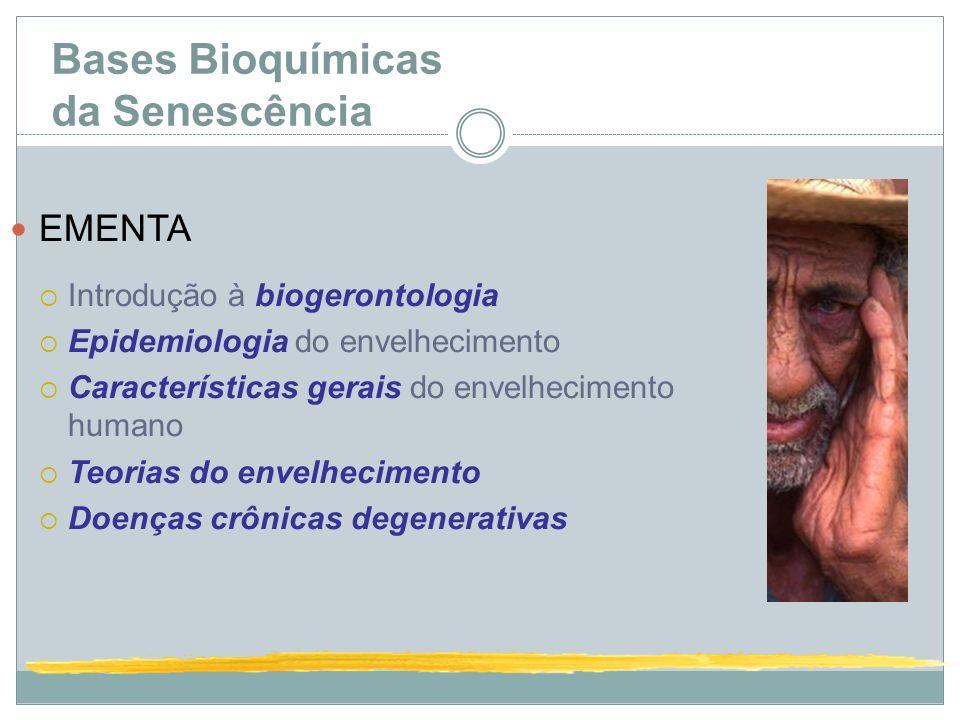 Bases Bioquímicas da Senescência EMENTA Introdução à biogerontologia Epidemiologia do envelhecimento Características gerais do envelhecimento humano T