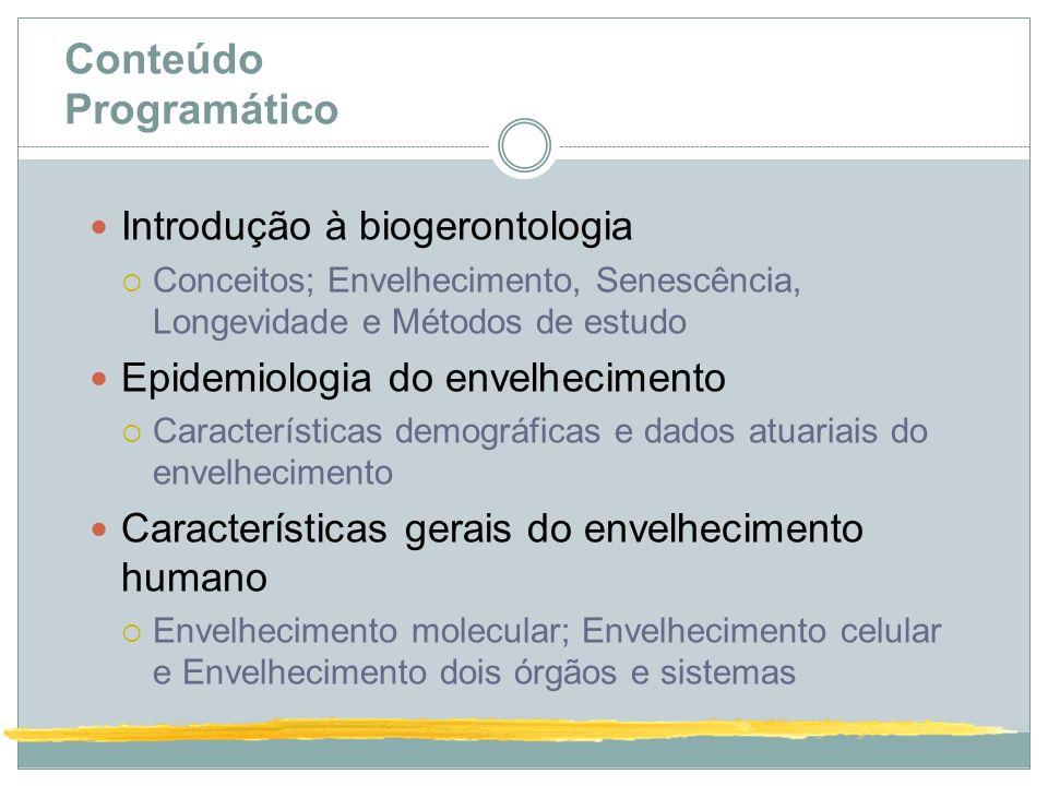 Conteúdo Programático Introdução à biogerontologia Conceitos; Envelhecimento, Senescência, Longevidade e Métodos de estudo Epidemiologia do envelhecim