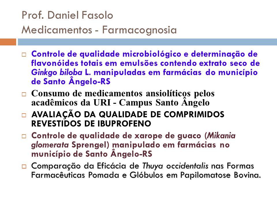 Prof. Daniel Fasolo Medicamentos - Farmacognosia Controle de qualidade microbiológico e determinação de flavonóides totais em emulsões contendo extrat