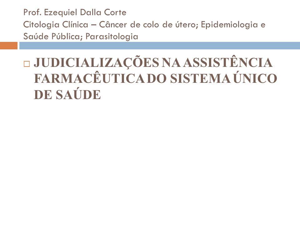 Prof. Ezequiel Dalla Corte Citologia Clínica – Câncer de colo de útero; Epidemiologia e Saúde Pública; Parasitologia JUDICIALIZAÇÕES NA ASSISTÊNCIA FA