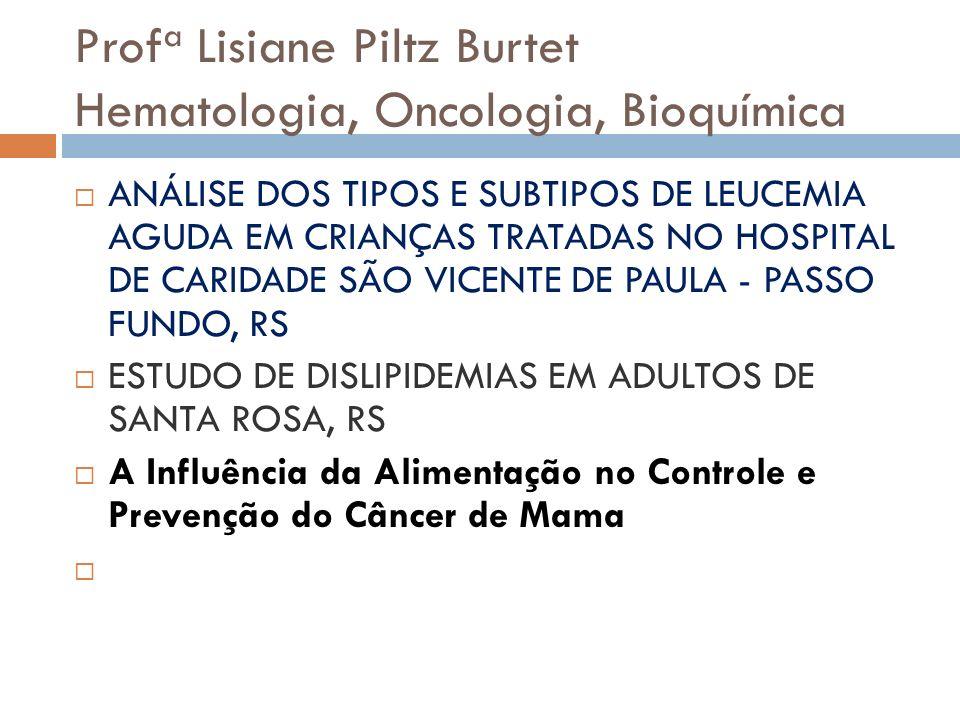 Prof a Lisiane Piltz Burtet Hematologia, Oncologia, Bioquímica ANÁLISE DOS TIPOS E SUBTIPOS DE LEUCEMIA AGUDA EM CRIANÇAS TRATADAS NO HOSPITAL DE CARI