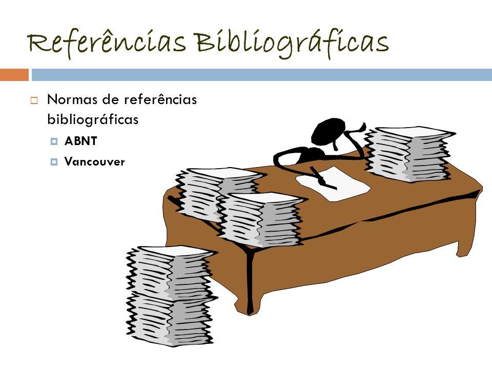 Referências Bibliográficas Normas de referências bibliográficas ABNT Vancouver