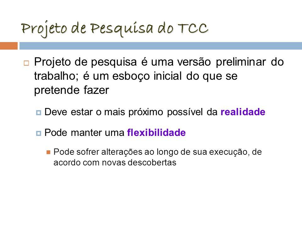 Projeto de Pesquisa do TCC Projeto de pesquisa é uma versão preliminar do trabalho; é um esboço inicial do que se pretende fazer Deve estar o mais pró