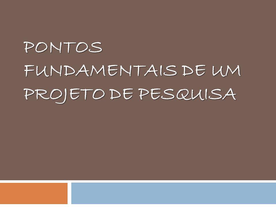 PONTOS FUNDAMENTAIS DE UM PROJETO DE PESQUISA