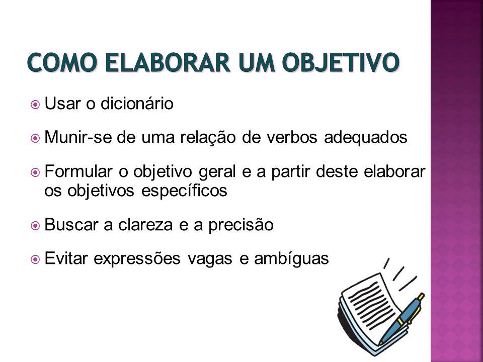 Usar o dicionário Munir-se de uma relação de verbos adequados Formular o objetivo geral e a partir deste elaborar os objetivos específicos Buscar a cl