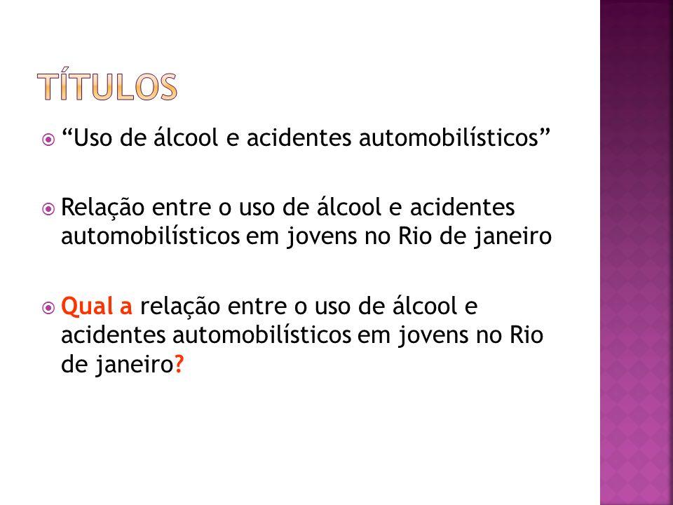 Uso de álcool e acidentes automobilísticos Relação entre o uso de álcool e acidentes automobilísticos em jovens no Rio de janeiro Qual a relação entre