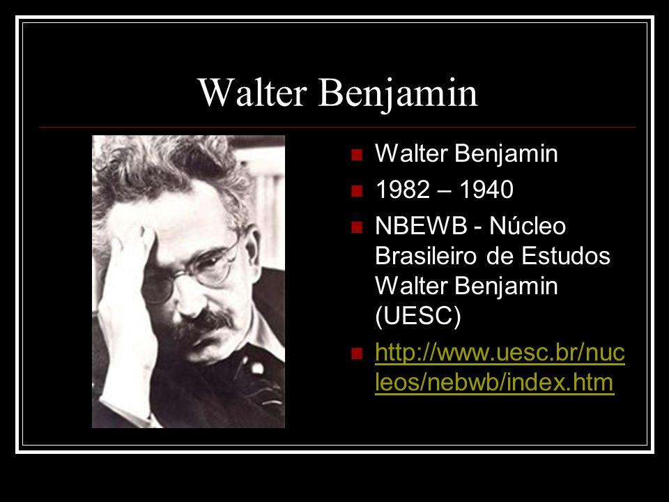 Walter Benjamin 1982 – 1940 NBEWB - Núcleo Brasileiro de Estudos Walter Benjamin (UESC) http://www.uesc.br/nuc leos/nebwb/index.htm http://www.uesc.br