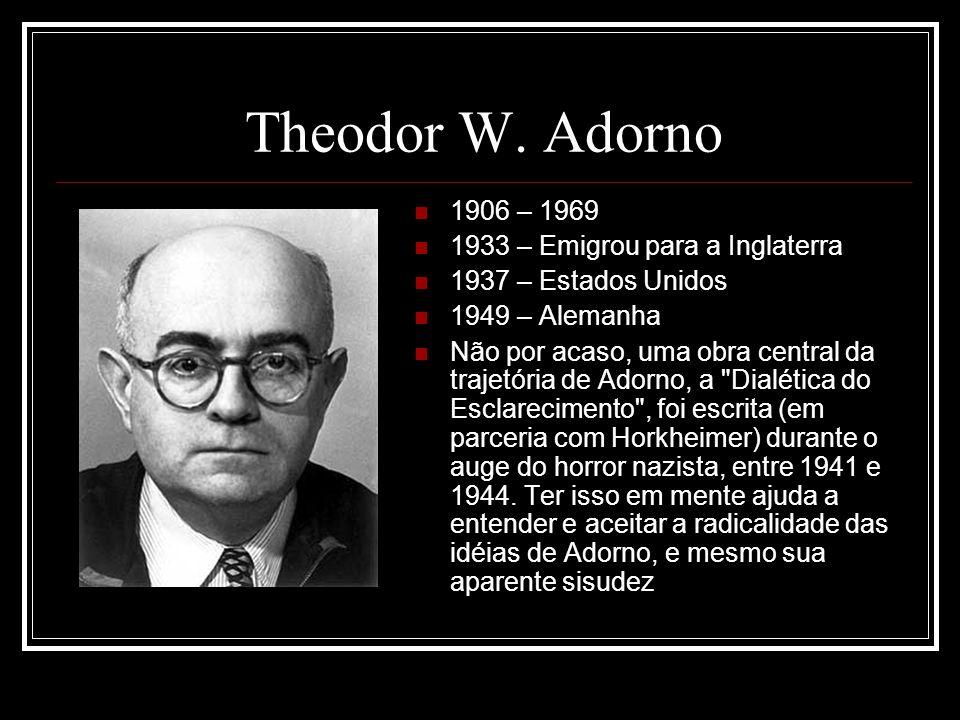 Theodor W. Adorno 1906 – 1969 1933 – Emigrou para a Inglaterra 1937 – Estados Unidos 1949 – Alemanha Não por acaso, uma obra central da trajetória de