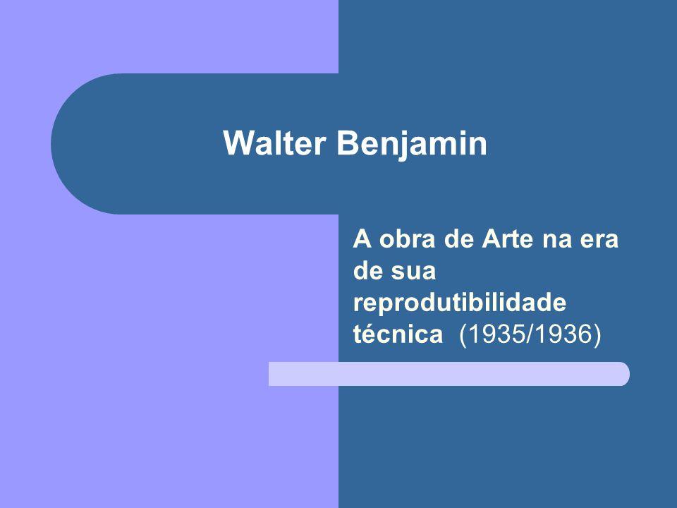 Walter Benjamin A obra de Arte na era de sua reprodutibilidade técnica (1935/1936)