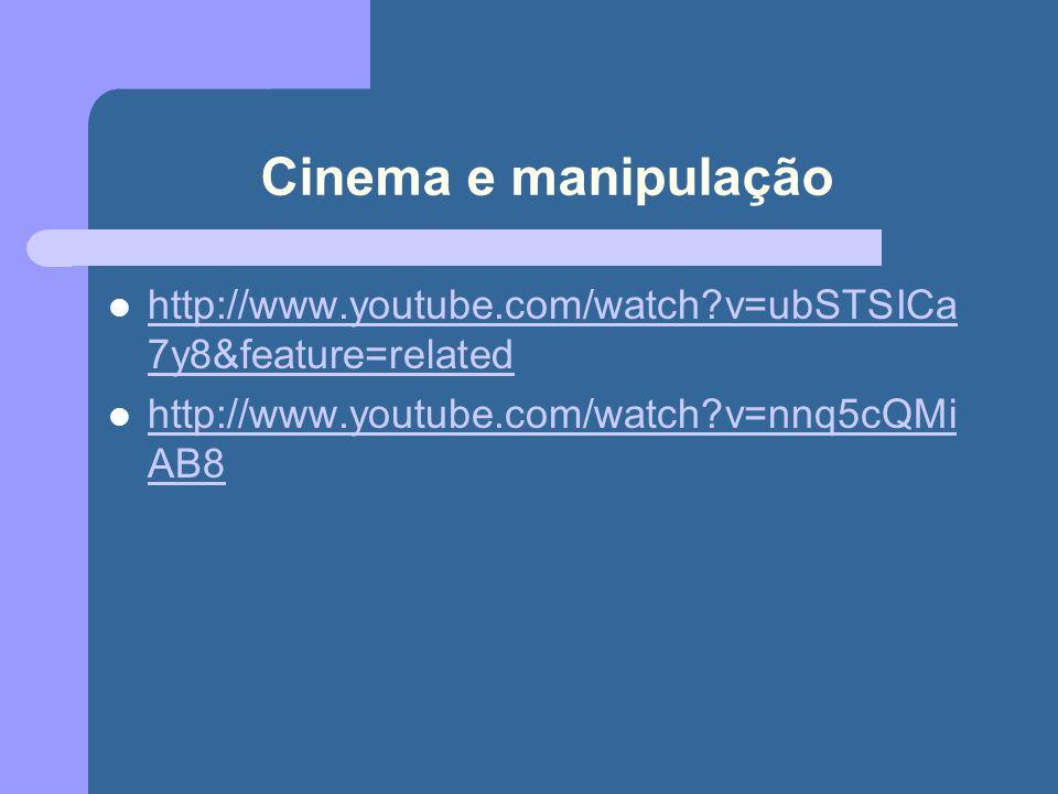 Cinema e manipulação http://www.youtube.com/watch?v=ubSTSICa 7y8&feature=related http://www.youtube.com/watch?v=ubSTSICa 7y8&feature=related http://www.youtube.com/watch?v=nnq5cQMi AB8 http://www.youtube.com/watch?v=nnq5cQMi AB8