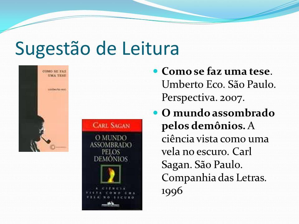 Sugestão de Leitura Como se faz uma tese. Umberto Eco. São Paulo. Perspectiva. 2007. O mundo assombrado pelos demônios. A ciência vista como uma vela