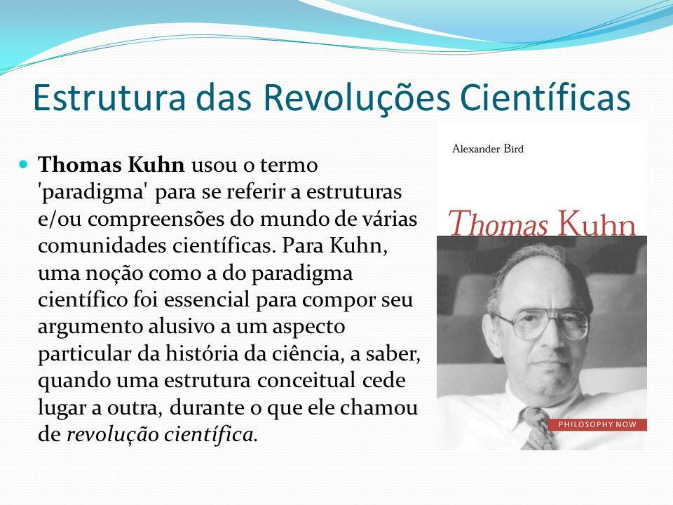 Estrutura das Revoluções Científicas Thomas Kuhn usou o termo 'paradigma' para se referir a estruturas e/ou compreensões do mundo de várias comunidade
