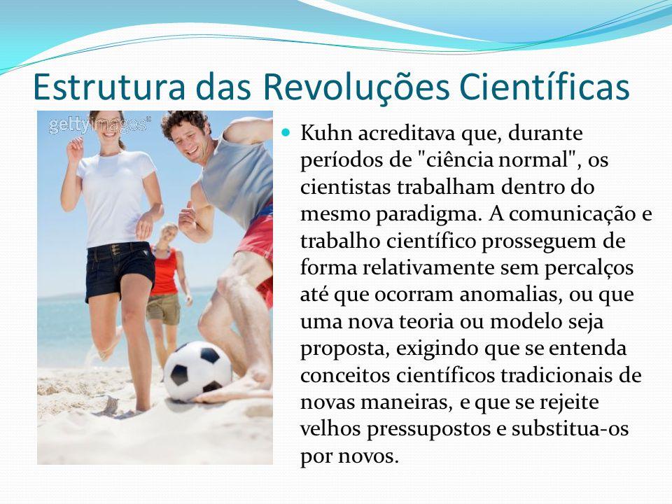 Estrutura das Revoluções Científicas Kuhn acreditava que, durante períodos de