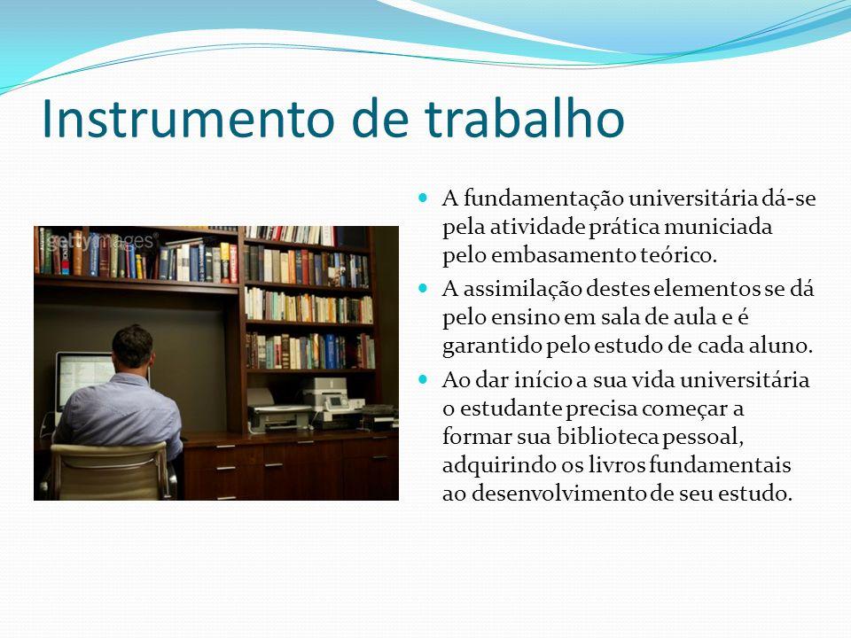 Instrumento de trabalho A fundamentação universitária dá-se pela atividade prática municiada pelo embasamento teórico. A assimilação destes elementos