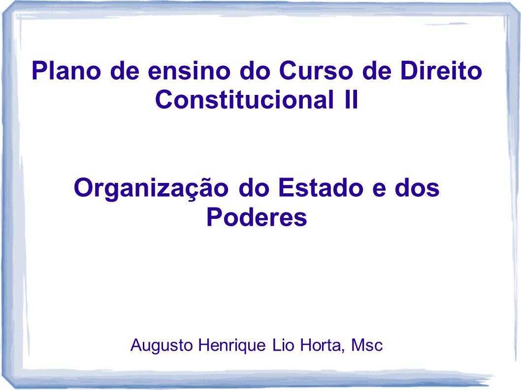 Plano de ensino do Curso de Direito Constitucional II Organização do Estado e dos Poderes Augusto Henrique Lio Horta, Msc