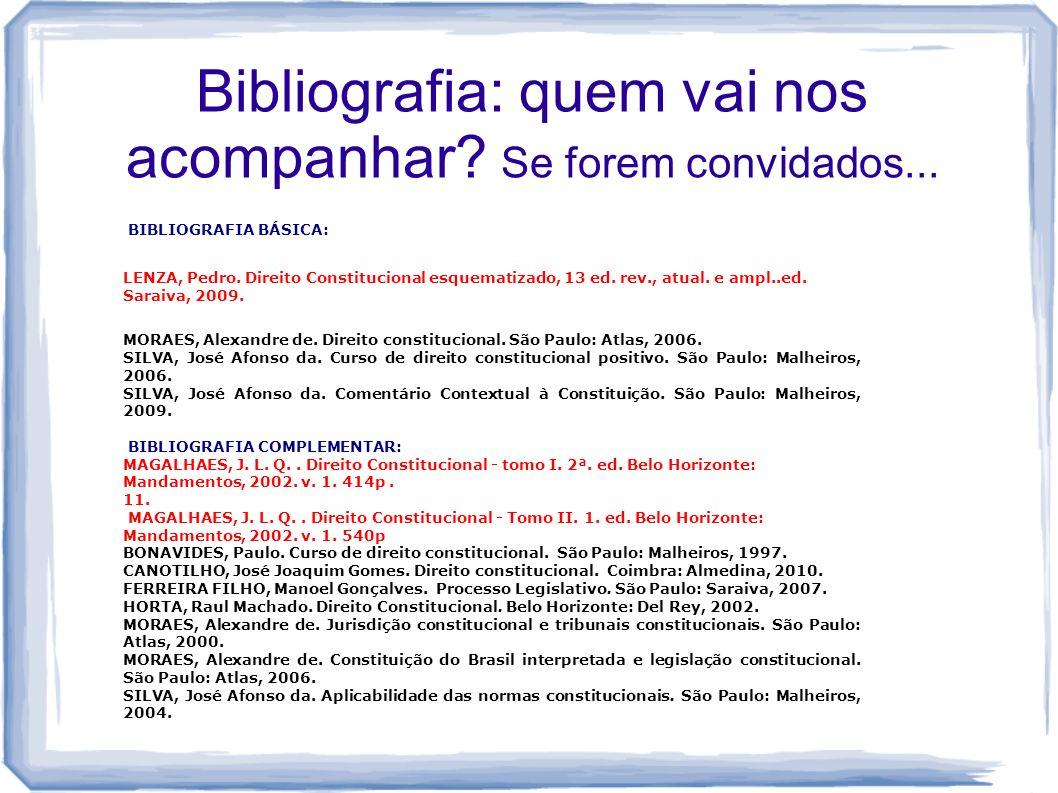 Bibliografia: quem vai nos acompanhar? Se forem convidados... BIBLIOGRAFIA BÁSICA: LENZA, Pedro. Direito Constitucional esquematizado, 13 ed. rev., at