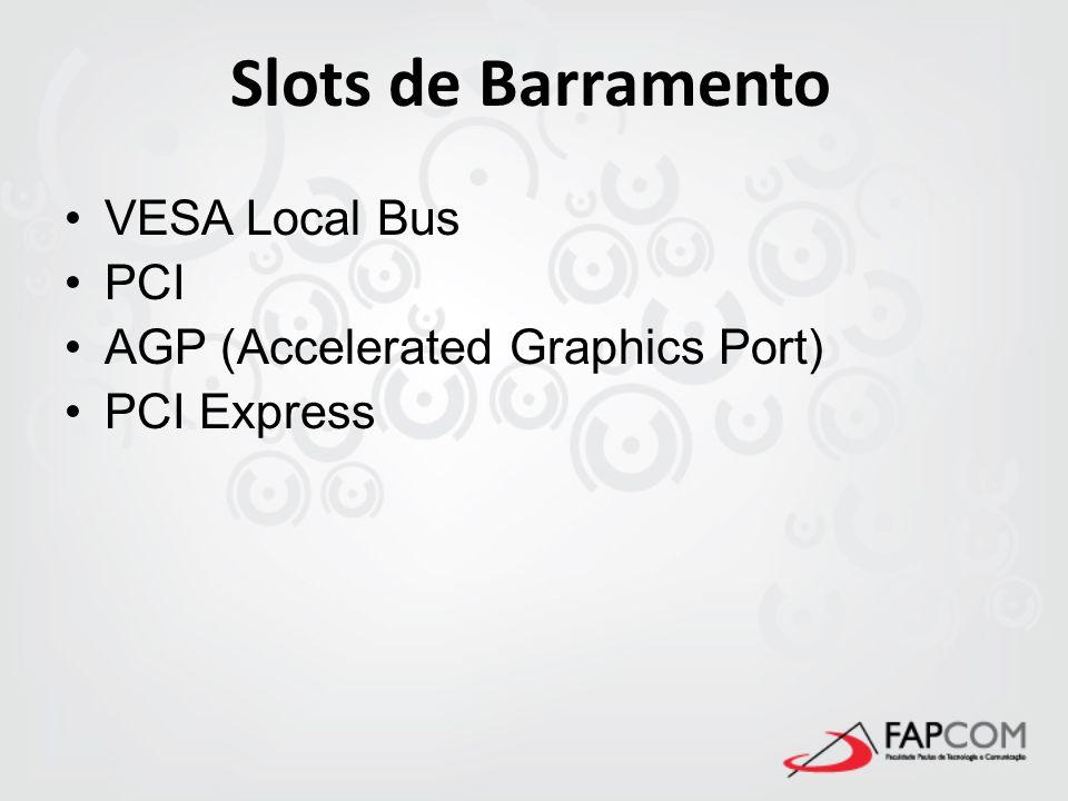 Slots de Barramento VESA Local Bus PCI AGP (Accelerated Graphics Port) PCI Express