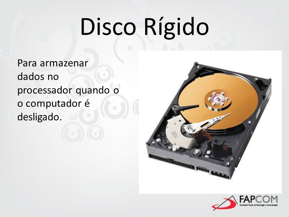 Disco Rígido Para armazenar dados no processador quando o o computador é desligado.