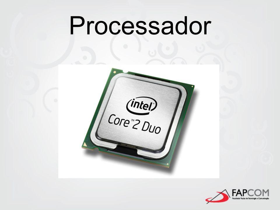 Cérebro do computador Comanda o HD, placa de vídeo,memória,monitor, teclado e mouse.