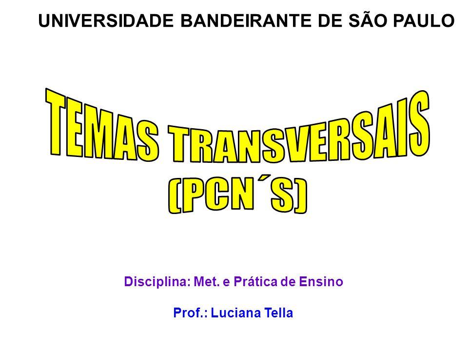 UNIVERSIDADE BANDEIRANTE DE SÃO PAULO Disciplina: Met. e Prática de Ensino Prof.: Luciana Tella
