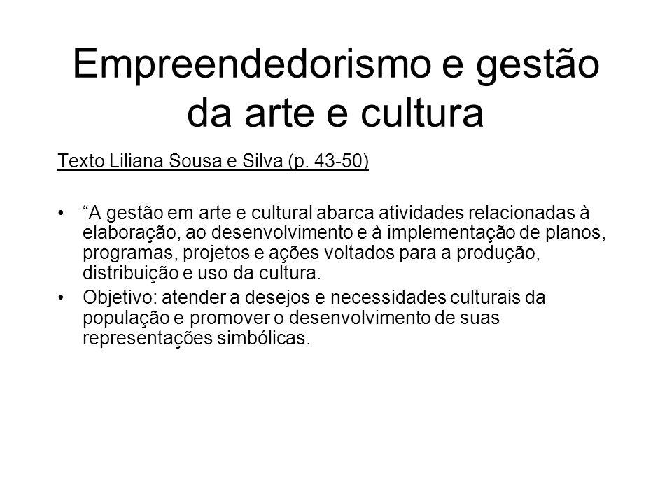 Empreendedorismo e gestão da arte e cultura Texto Liliana Sousa e Silva (p. 43-50) A gestão em arte e cultural abarca atividades relacionadas à elabor