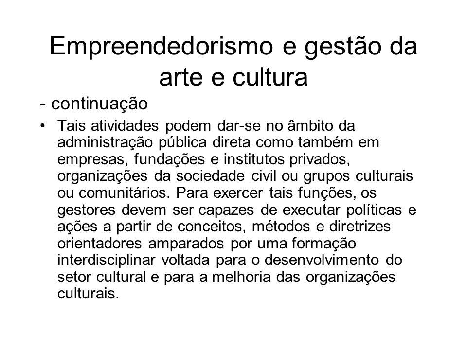 Empreendedorismo e gestão da arte e cultura - continuação Tais atividades podem dar-se no âmbito da administração pública direta como também em empres