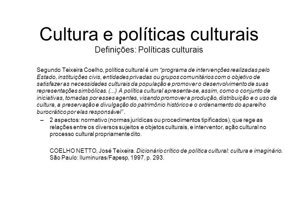Cultura e políticas culturais Definições: Políticas culturais Segundo Teixeira Coelho, política cultural é um programa de intervenções realizadas pelo
