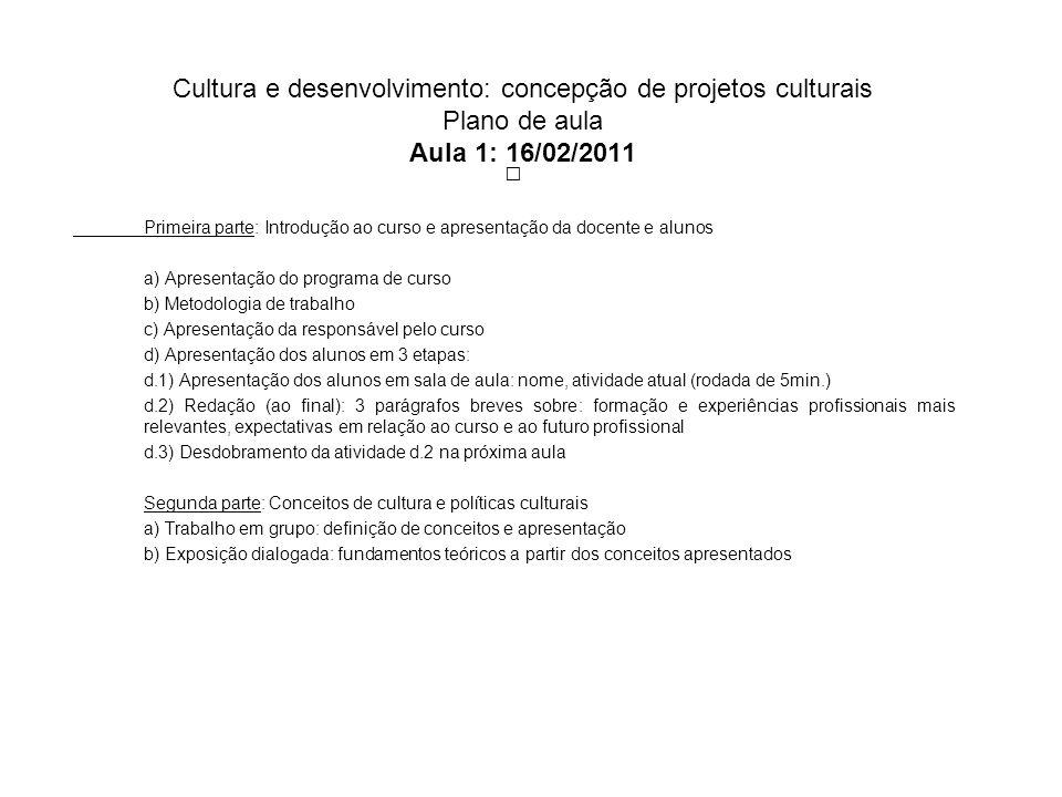 Cultura e desenvolvimento: concepção de projetos culturais Plano de aula Aula 1: 16/02/2011 Primeira parte: Introdução ao curso e apresentação da doce