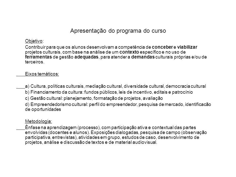 Apresentação do programa do curso Objetivo: Contribuir para que os alunos desenvolvam a competência de conceber e viabilizar projetos culturais, com b