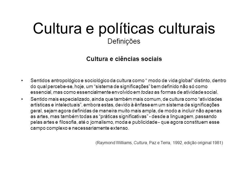 Cultura e políticas culturais Definições Outras definições de cultura segundo a antropologia: A cultura é aquilo que liga os homens, são as idéias e padrões que têm em comum, a organização coerente de seu comportamento (Ruth Benedict, 1933).