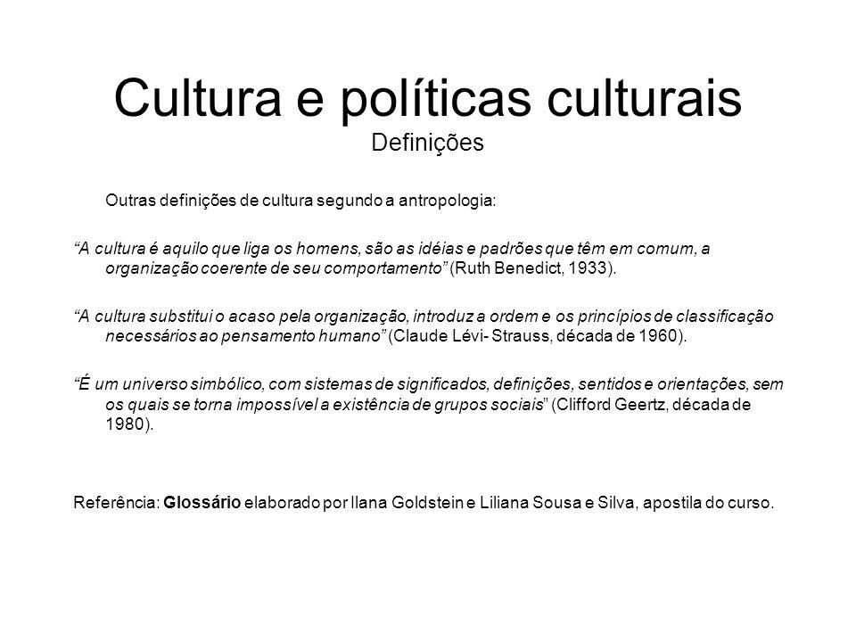 Cultura e políticas culturais Definições Outras definições de cultura segundo a antropologia: A cultura é aquilo que liga os homens, são as idéias e p