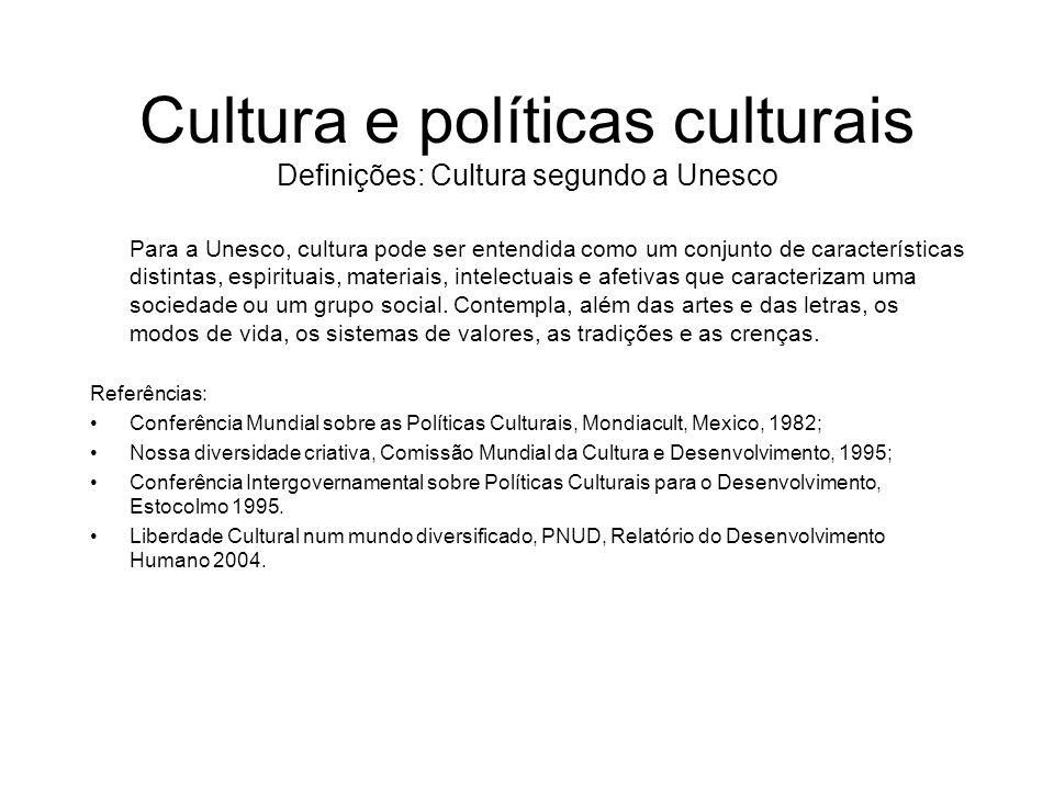 Cultura e políticas culturais Definições: Cultura segundo a Unesco Para a Unesco, cultura pode ser entendida como um conjunto de características disti