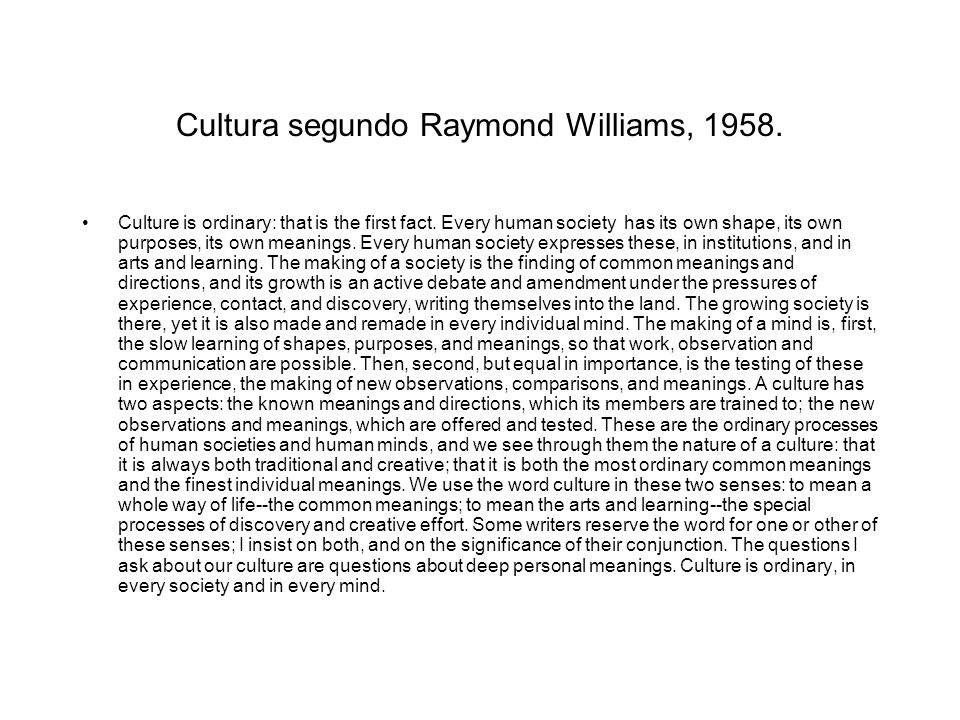 Cultura segundo Raymond Williams, 1958.Culture is ordinary: that is the first fact.