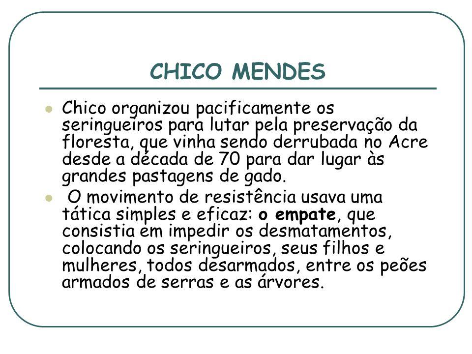 CHICO MENDES, SERINGUEIROS E A FLORESTA AMAZÔNICA