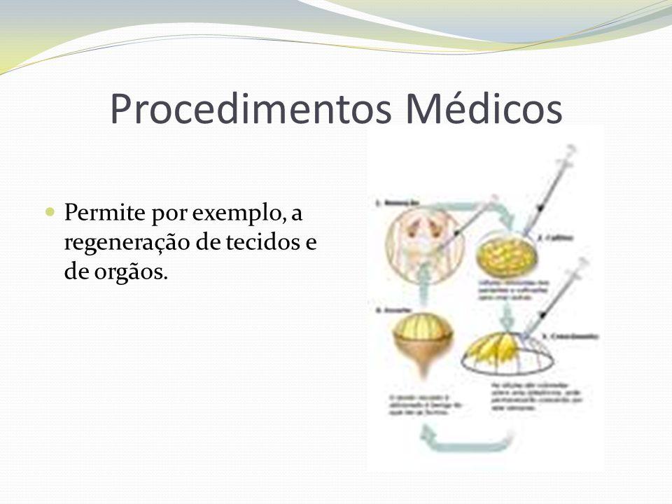 Procedimentos Médicos Permite por exemplo, a regeneração de tecidos e de orgãos.