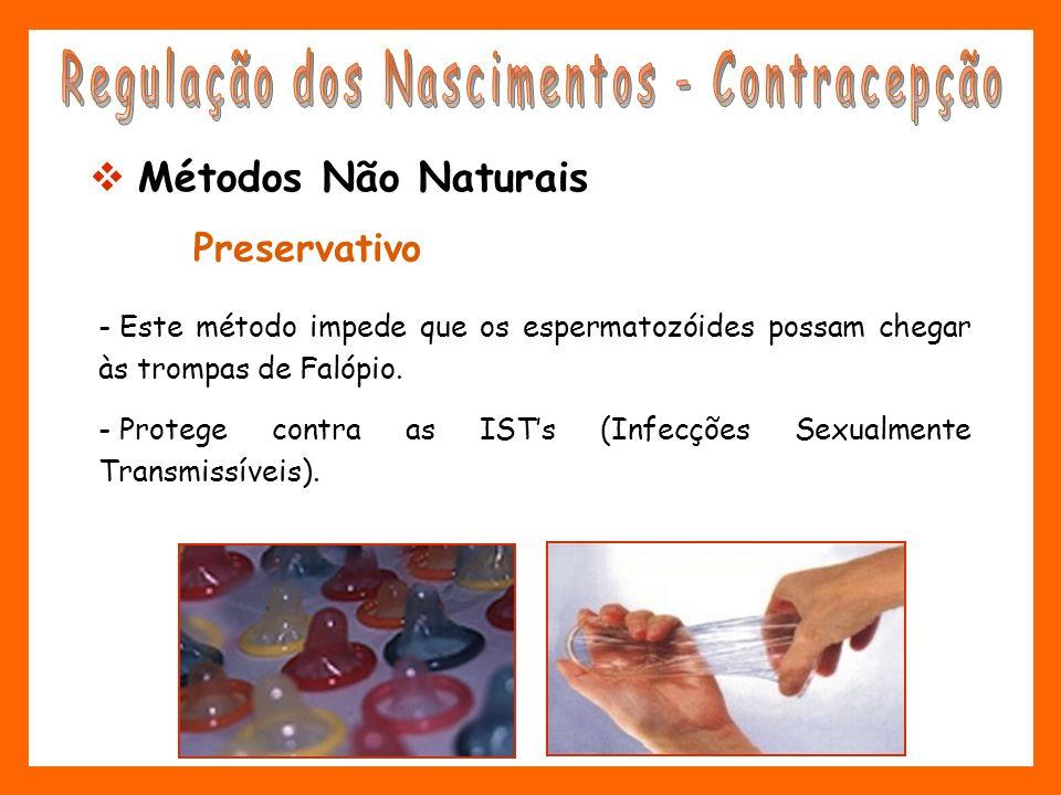 Preservativo - Este método impede que os espermatozóides possam chegar às trompas de Falópio. - Protege contra as ISTs (Infecções Sexualmente Transmis