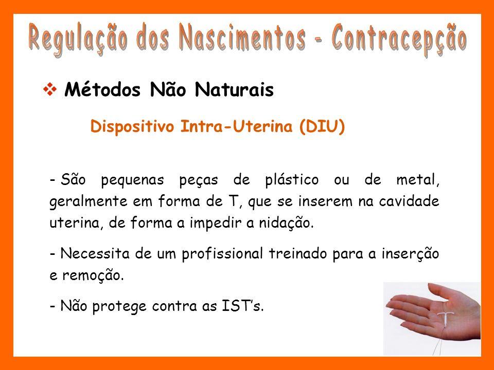 Dispositivo Intra-Uterina (DIU) - São pequenas peças de plástico ou de metal, geralmente em forma de T, que se inserem na cavidade uterina, de forma a