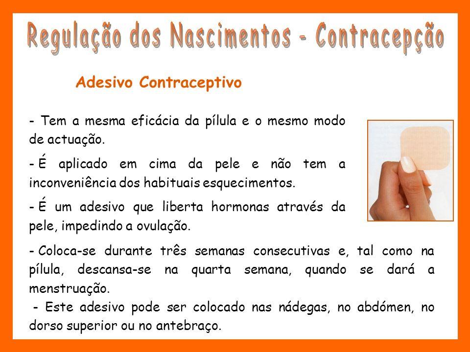 Adesivo Contraceptivo - Tem a mesma eficácia da pílula e o mesmo modo de actuação. - É aplicado em cima da pele e não tem a inconveniência dos habitua