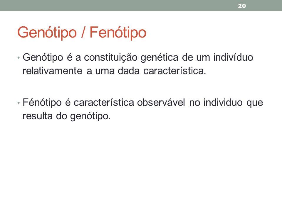 Genótipo / Fenótipo Genótipo é a constituição genética de um indivíduo relativamente a uma dada característica. Fénótipo é característica observável n