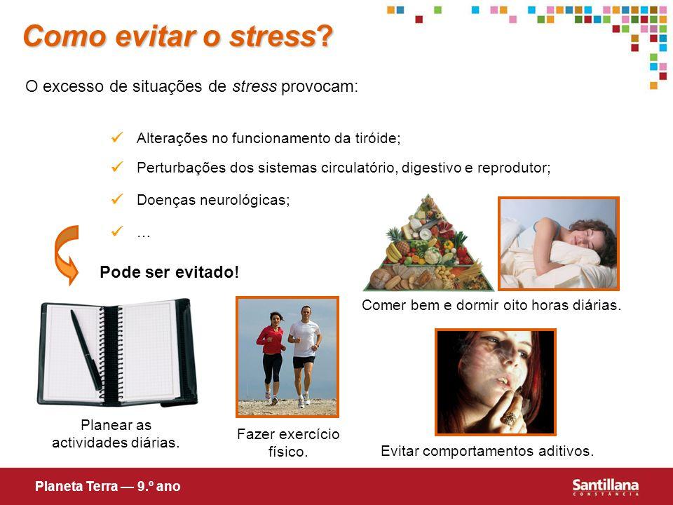 Como evitar o stress? O excesso de situações de stress provocam: Alterações no funcionamento da tiróide; Perturbações dos sistemas circulatório, diges