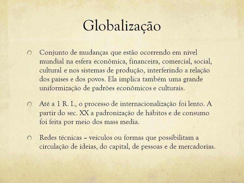 Globalização Conjunto de mudanças que estão ocorrendo em nível mundial na esfera econômica, financeira, comercial, social, cultural e nos sistemas de